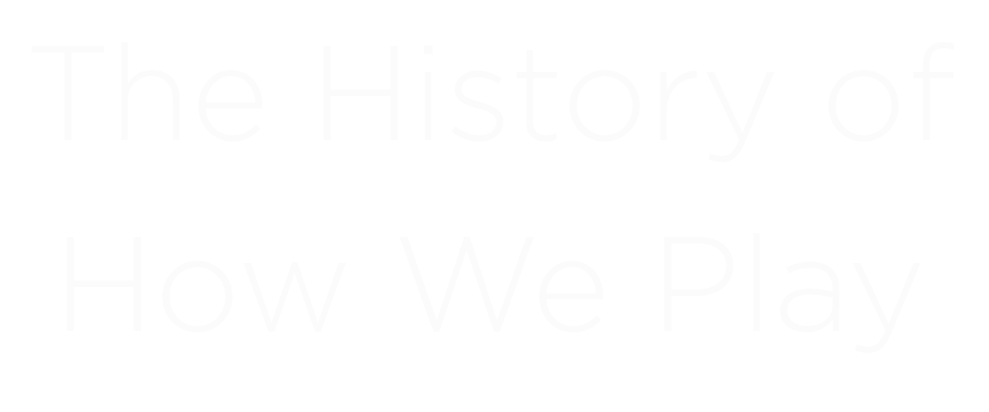 The History of How We Play